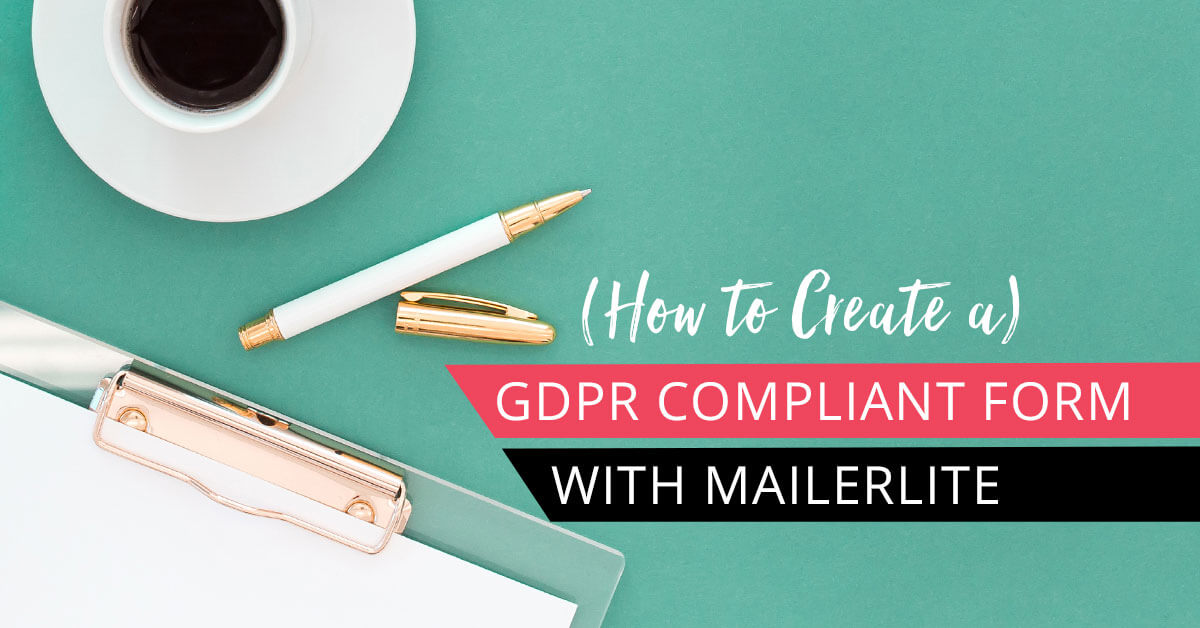 Styled desktop with coffee cup, pen, notebook with text overlay how to create a gdpr compliant form with Mailerlite