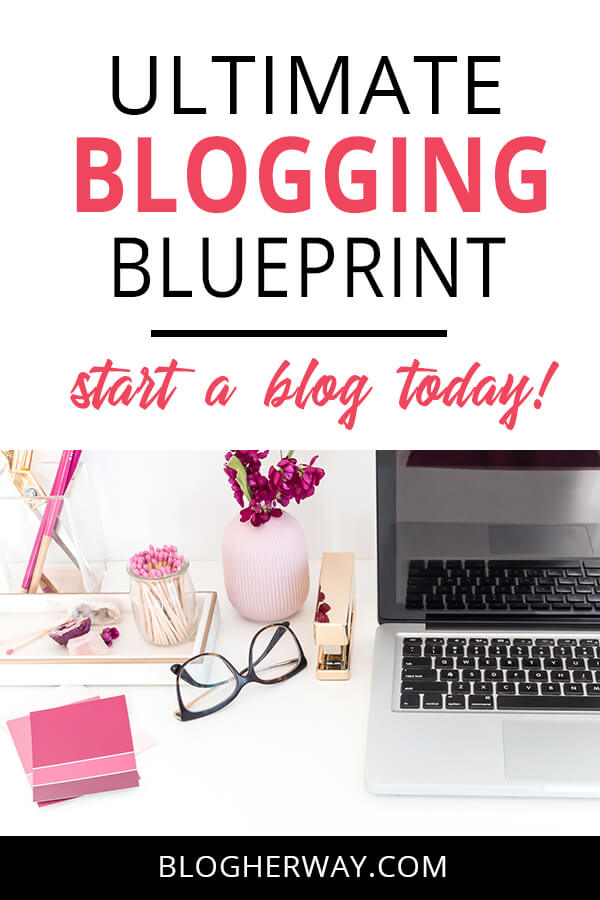 Ultimate blogging blueprint on how to start a blog