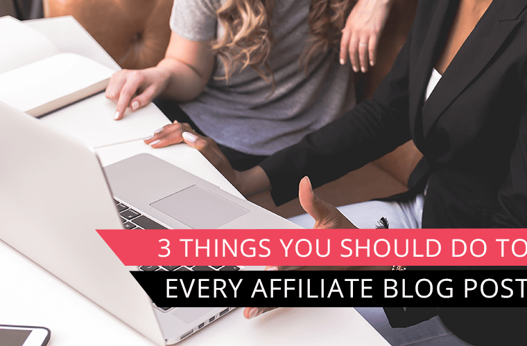 3 things you should do to every affiliate blog post